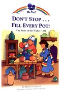 Dont Stop ... Fill Every Pot - the Story of the Widows Oil (Me Too! Series)