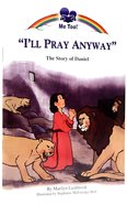 I'll Pray Anyway - the Story of Daniel (Me Too! Series)