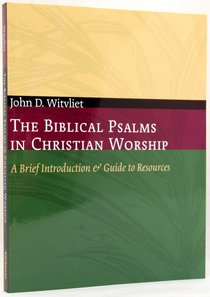 The Biblical Psalms in Christian Worship (Calvin Institute Of Christian Worship Liturgical Studies Series)