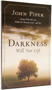 When the Darkness Will Not Lift