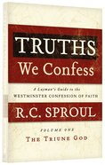 The Triune God (Truths We Confess (Layman's Guide To The Westminster Confession Of Faith) Series)