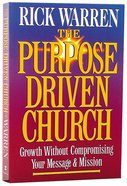 Growth Without Compromising Message/Mission (The Purpose Driven Church Series) Paperback