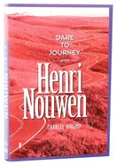 Dare to Journey With Henri Nouwen Paperback