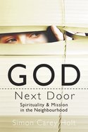 God Next Door: Spirituality & Mission in the Neighbourhood Paperback