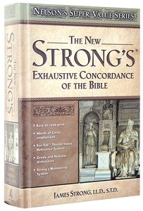 The New Strongs Exhaustive Concordance (KJV Based) (Nelsons Super Value Series)