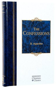 The Confessions (Hendrickson Christian Classics Series)