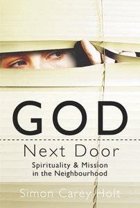 God Next Door: Spirituality & Mission in the Neighbourhood