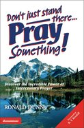 Dont Just Stand There, Pray Something! Paperback