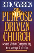 The Purpose Driven Church (The Purpose Driven Church Series) Hardback