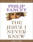 The Jesus I Never Knew (Leaders Guide) Paperback