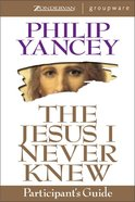 The Jesus I Never Knew (Participants Guide) Paperback