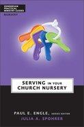 Serving in the Church Nursery (Zondervan Practical Ministry Guide Series)