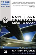 Dont All Religions Lead to God? (2003) (#13 in Tough Questions Series)
