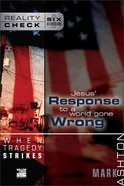 When Tragedy Strikes: Jesus' Response to a World Gone Wrong (Reality Check Series) Paperback