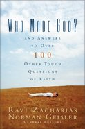 Who Made God? and Answers to Over 100 Other Tough Questions of Faith Paperback