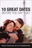 "10 Great Dates Before You Say ""I Do"" Paperback"