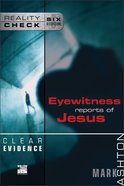 Clear Evidence: Eyewitness Reports of Jesus (Reality Check Series) Paperback