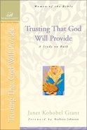 Trusting That God Will Provide (Women Of Faith Bible Study Series) Paperback
