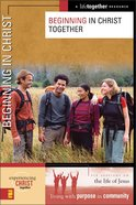 Beginning in Christ Together (Experiencing Christ Together Series) Paperback