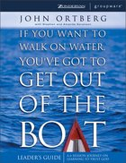 If You Want to Walk on Water, You've Got to Get Out of the Boat Leader's Guide Paperback