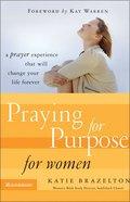Praying For Purpose For Women (Pathway To Purpose Series) Hardback