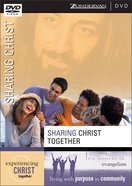 Sharing Christ Together DVD (Experiencing Christ Together Series) DVD