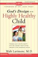 God's Design For the Highly Healthy Child (God's Design For Total Health Series) Paperback