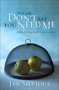 Please Don't Say You Need Me Paperback