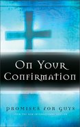 On Your Confirmation: Promises For Guys Hardback