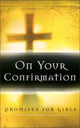 On Your Confirmation: Promises For Girls Hardback