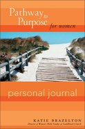 Pathway to Purpose For Women Personal Journal (Pathway To Purpose Series) Hardback