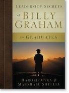 Leadership Secrets of Billy Graham For Graduates Hardback
