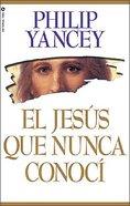El Jesus Que Nunca Conoci (The Jesus I Never Knew) Paperback