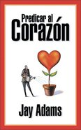 Predicar Al Corazon (Preaching To The Heart) Paperback