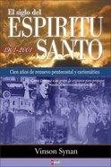 El Siglo Del Espiritu Santo (100 Years of Pentecostal and Charismatic Renewal, 1901-2001 Paperback