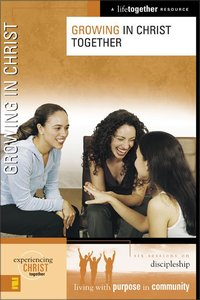 Growing in Christ Together (Experiencing Christ Together Series)