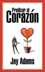 Predicar Al Corazon (Preaching To The Heart)