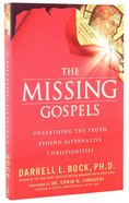 The Missing Gospels: Unearthing the Truth Behind Alternative Christianities Paperback
