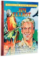 Jim Elliot - a Light For God (Heroes For Young Readers Series) Hardback