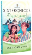 Sisterchicks Down Under (#04 in Sisterchicks Series)
