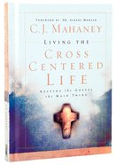 Living the Cross Centered Life Hardback