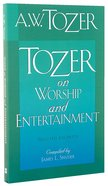 Tozer on Worship and Entertainment Paperback
