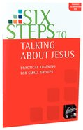 Six Steps to Talking About Jesus: Practical Training For Small Groups (Manual) Paperback