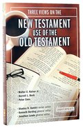 Three Views on the New Testament Use of the Old Testament (Counterpoints Series) Paperback