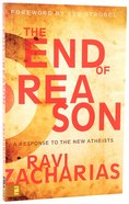 The End of Reason: A Response to the New Atheists Paperback