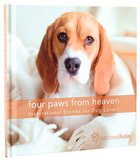 Four Paws From Heaven: Inspirational Stories For Dog Lovers Hardback