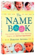 The Name Book: Over 10,000 Names - Their Meanings, Origins, and Spiritual Significance Paperback