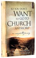 So You Don't Want to Go to Church Anymore Paperback