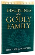 Disciplines of a Godly Family Paperback