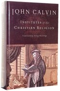 Institutes of the Christian Religion (Beveridge Translation) Hardback